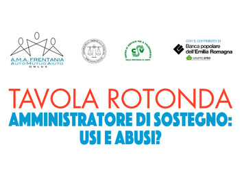 Tavola Rotonda: Amministratore di Sostegno, Usi e Abusi?